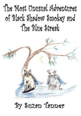 The Most Unusual Adventures of Black Shadow Smokey and The Blue Streak by Suzan Tanner image