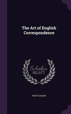 The Art of English Correspondence by Percy Sadler image