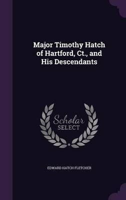 Major Timothy Hatch of Hartford, CT., and His Descendants by Edward Hatch Fletcher image