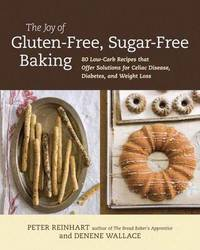The Joy Of Gluten-Free, Sugar-Free Baking by Peter Reinhart