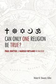 Can Only One Religion be True? by Robert B. Stewart