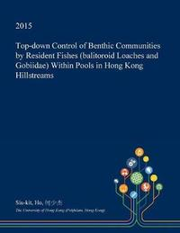 Top-Down Control of Benthic Communities by Resident Fishes (Balitoroid Loaches and Gobiidae) Within Pools in Hong Kong Hillstreams by Siu-Kit Ho image