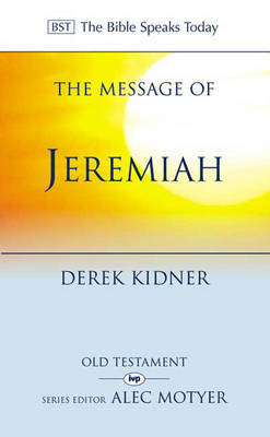 The Message of Jeremiah by Derek Kidner