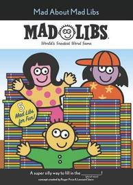 Mad about Mad Libs by Mad Libs