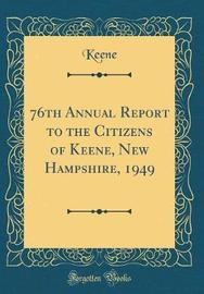 76th Annual Report to the Citizens of Keene, New Hampshire, 1949 (Classic Reprint) by Keene Keene image