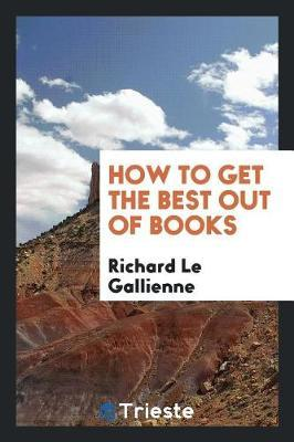 How to Get the Best Out of Books by Richard Le Gallienne image