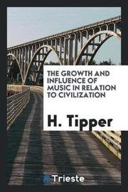 The Growth and Influence of Music in Relation to Civilization by H Tipper image