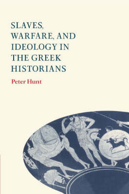 Slaves, Warfare, and Ideology in the Greek Historians by Peter Hunt image