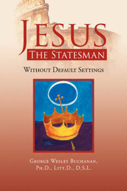 Jesus the Statesman by George Wesley Ph.D. Litt.D. D. Buchanan image