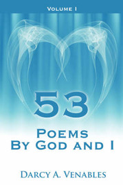 53 Poems by God and I: Volume I by Darcy A. Venables image