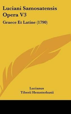 Luciani Samosatensis Opera V3: Graece Et Latine (1790) by Lucianus image