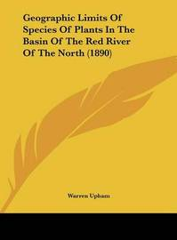 Geographic Limits of Species of Plants in the Basin of the Red River of the North (1890) by Warren Upham