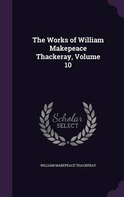 The Works of William Makepeace Thackeray, Volume 10 by William Makepeace Thackeray image