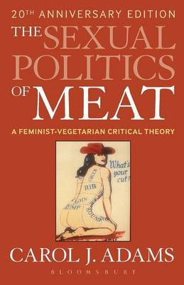 The Sexual Politics of Meat: A Feminist-Vegetarian Critical Theory by Carol J Adams image