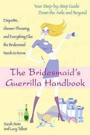 The Bridesmaid's Guerrilla Handbook by Sarah Stein
