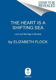 The Heart Is a Shifting Sea by Elizabeth Flock