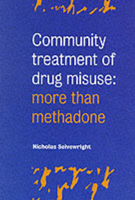 Community Treatment of Drug Misuse: More than Methadone by Nicholas Seivewright