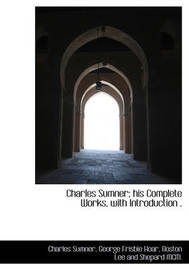 Charles Sumner; His Complete Works, with Introduction . by Charles Sumner