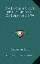 An English Girl's First Impressions of Burmah (1899) by Elizabeth Ellis