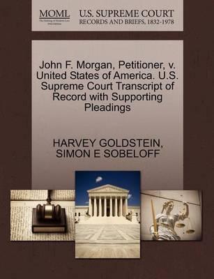 John F. Morgan, Petitioner, V. United States of America. U.S. Supreme Court Transcript of Record with Supporting Pleadings by Simon E Sobeloff