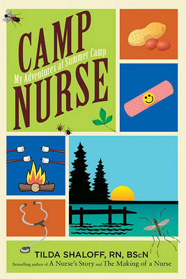 Camp Nurse: My Adventures at Summer Camp by Tilda Shalof, RN, Bscn, Cncc(c)