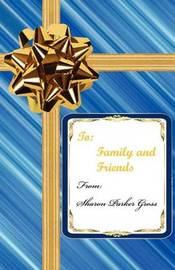 To Family and Friends by Sharon Parker Gross