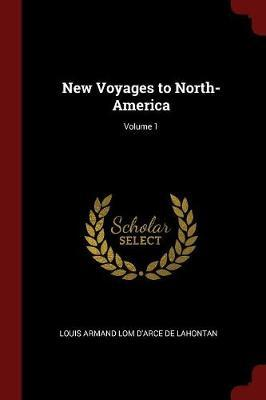New Voyages to North-America; Volume 1 by Louis Armand Lom D'Arce De Lahontan