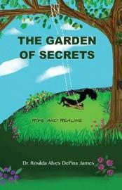 The Garden of Secrets by Rosilda Alves Depina James
