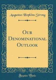 Our Denominational Outlook (Classic Reprint) by Augustus Hopkins Strong image