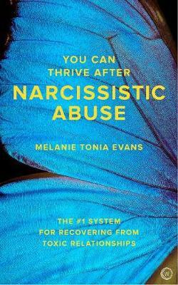 You Can Thrive After Narcissistic Abuse by Melanie Tonia Evans