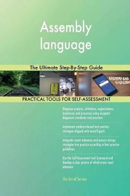 Assembly Language the Ultimate Step-By-Step Guide by Gerardus Blokdyk