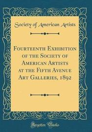 Fourteenth Exhibition of the Society of American Artists at the Fifth Avenue Art Galleries, 1892 (Classic Reprint) by Society of American Artists image
