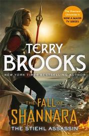 The Stiehl Assassin: Book Three of the Fall of Shannara by Terry Brooks