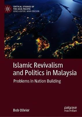 Islamic Revivalism and Politics in Malaysia by Bob Olivier