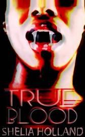 True Blood by Shelia Holland
