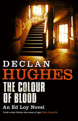 The Colour of Blood: An Ed Loy Novel by Declan Hughes