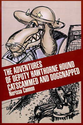 The Adventures of Deputy Hawthorne Hound Catscammed and Doggnapped by Nerissa Cannon