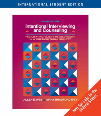 Intentional Interviewing and Counseling: Facilitating Client Development in a Multicultural Society: With Infotrac by Allen E. Ivey