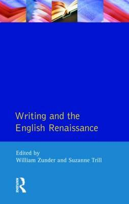 Writing and the English Renaissance by William Zunder