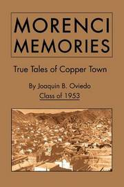 Morenci Memories: True Tales of Copper Town by Joaquin B. Oviedo Class of 1953 image