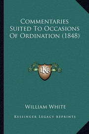 Commentaries Suited to Occasions of Ordination (1848) by William White, Jr.