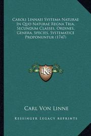 Caroli Linnaei Systema Naturae in Quo Naturae Regna Tria, Secundum Classes, Ordines, Genera, Species, Systematice Proponuntur (1747) by Carl von Linne