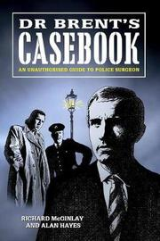 Dr Brent's Casebook - An Unauthorised Guide to Police Surgeon by Alan Hayes image