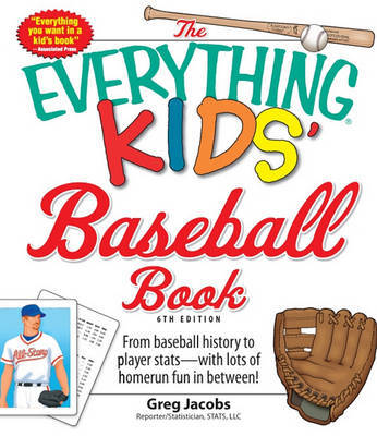 The Everything Kids' Baseball Book: From Baseball History to Player Stats - With Lots of Homerun Fun in Between! by Greg Jacobs image