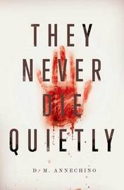 They Never Die Quietly by D M Annechino image