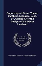 Engravings of Lions, Tigers, Panthers, Leopards, Dogs, &C., Chiefly After the Designs of Sir Edwin Landseer by Edwin Henry Landseer