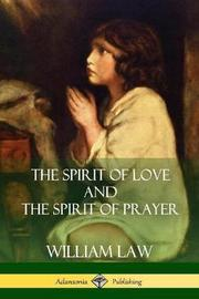 The Spirit of Love and the Spirit of Prayer by William Law