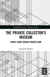 The Private Collector's Museum by Georgina Walker