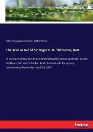 The Trial at Bar of Sir Roger C. D. Tichborne, bart. by Edward Vaughan Kenealy