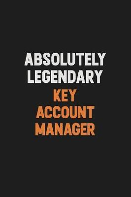 Absolutely Legendary Key Account Manager by Camila Cooper